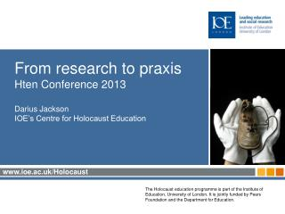 From research to praxis Hten Conference 2013 Darius Jackson IOE's Centre for Holocaust Education