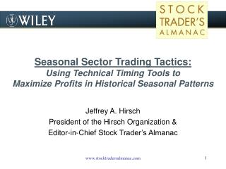 Jeffrey A. Hirsch President of the Hirsch Organization & Editor-in-Chief Stock Trader's Almanac