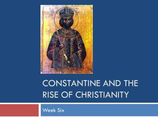 Constantine and the rise  of Christianity