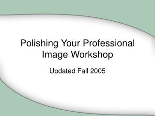 Polishing Your Professional Image Workshop