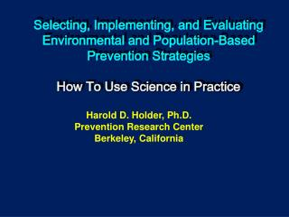 Harold D. Holder, Ph.D. Prevention Research Center Berkeley,  California