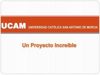 UCAM UNIVERSIDAD CAT LICA SAN ANTONIO DE MURCIA