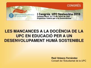 LES MANCANCES A LA DOCÈNCIA DE LA UPC EN EDUCACIÓ PER A UN DESENVOLUPAMENT HUMÀ SOSTENIBLE