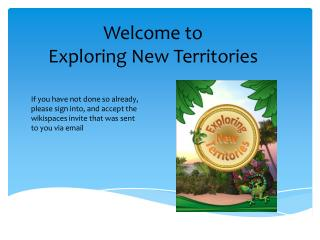 Welcome to   Exploring New Territories