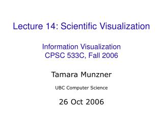 Lecture 14: Scientific Visualization Information Visualization CPSC 533C, Fall 2006