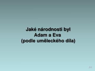 Jaké národnosti byl Adam a Eva  (podle uměleckého díla)