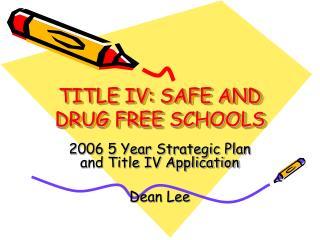 TITLE IV: SAFE AND DRUG FREE SCHOOLS