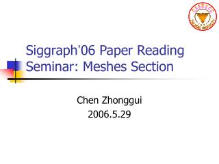 Siggraph ' 06 Paper Reading Seminar: Meshes Section