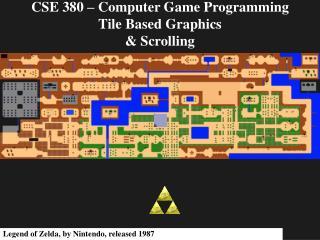 CSE 380 � Computer Game Programming Tile Based Graphics & Scrolling