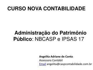 Administração do Patrimônio Público :  NBCASP  e IPSAS 17