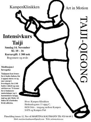 Intensivkurs Taiji Søndag 14. November Kl . 10 – 16 Kursavgift : 1 3 00  nok Begynnere og øvde