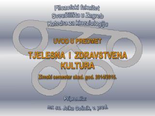 UVOD U PREDMET TJELESNA  I  ZDRAVSTVENA  KULTURA Zimski  semestar  akad. god. 2014/2015.