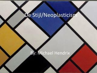 De  Stijl / Neoplasticism