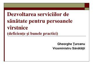 D ezvoltarea serviciilor de sănătate pentru persoanele vîrstnice (deficienţe şi bunele practici)