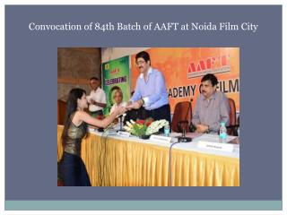 Convocation of 84th Batch of AAFT at Noida Film City
