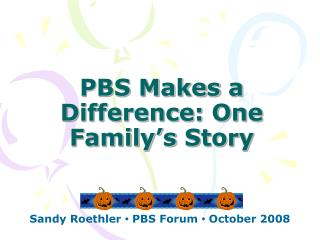 PBS Makes a Difference: One Family s Story