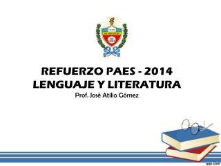 REFUERZO PAES - 2014 LENGUAJE Y LITERATURA Prof. José Atilio Gómez