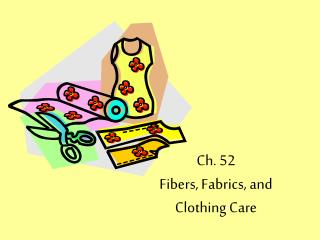 Ch. 52 Fibers, Fabrics, and  Clothing Care