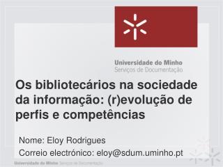Os bibliotecários na sociedade da informação: (r)evolução de perfis e competências