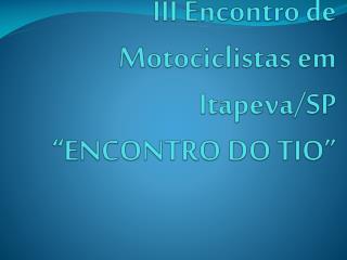 """III  Encontro  de  Motociclistas em Itapeva /SP """"ENCONTRO DO TIO"""""""