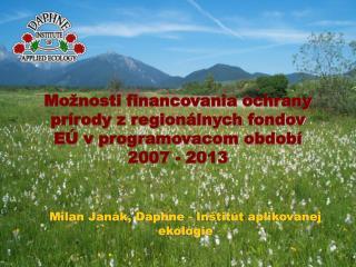 Možnosti financovania ochrany prírody z regionálnych fondov EÚ v programovacom období 2007 - 2013