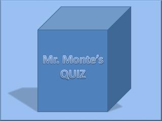 Mr. Monte's QUIZ
