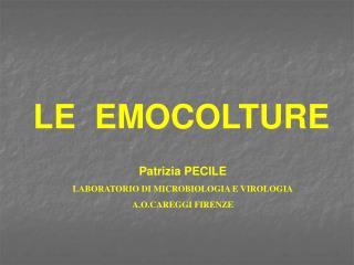 Patrizia PECILE    LABORATORIO DI MICROBIOLOGIA E VIROLOGIA A.O.CAREGGI FIRENZE