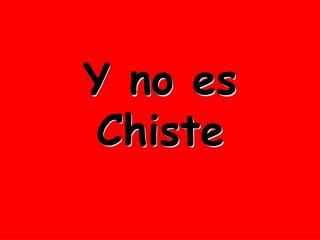 Y no es Chiste