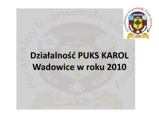 Działalność PUKS KAROL Wadowice w roku 2010