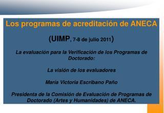 Los programas de acreditación de ANECA  (UIMP , 7-8 de julio 2011 )