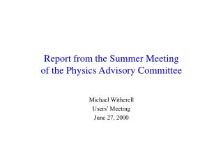 Report from the Summer Meeting of the Physics Advisory Committee