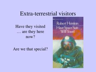 Extra-terrestrial visitors