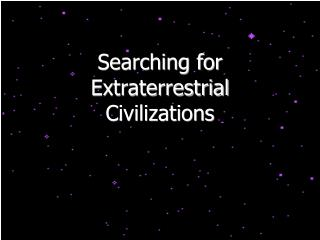 Searching for Extraterrestrial Civilizations