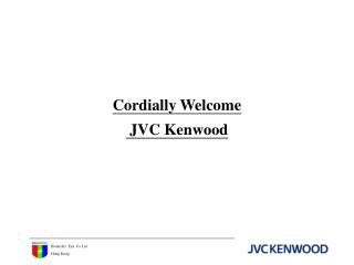 Cordially Welcome  JVC Kenwood