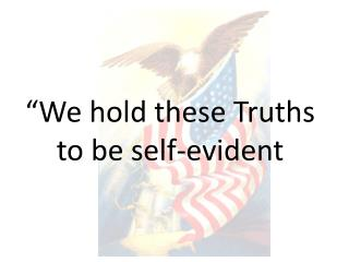�We hold these Truths to be self-evident