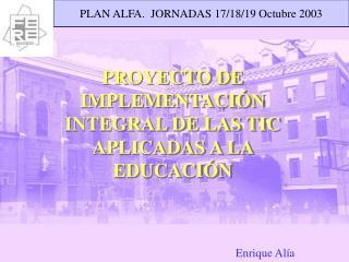 PROYECTO DE IMPLEMENTACIÓN INTEGRAL DE LAS TIC APLICADAS A LA EDUCACIÓN