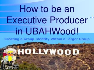 How to be an  Executive Producer in UBAHWood!