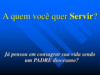 A quem você quer  Servir ?