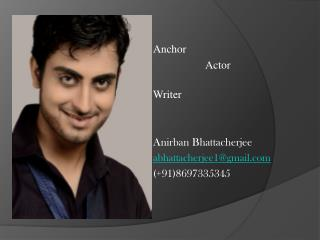 Anchor                    Actor                                     Writer Anirban Bhattacherjee