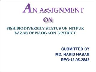 FISH BIODIVERSITY STATUS OF   NITPUR  BAZAR OF  NAOGAON DISTRICT SUBMITTED BY MD.  NAHID  HASAN