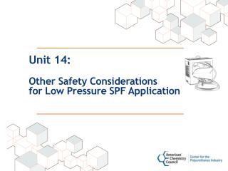 Unit 14: Other Safety Considerations  for Low Pressure SPF Application