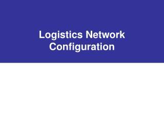 Logistics Network Configuration