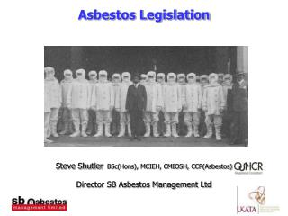 Asbestos Legislation Steve Shutler BSc(Hons), MCIEH, CMIOSH, CCP(Asbestos)