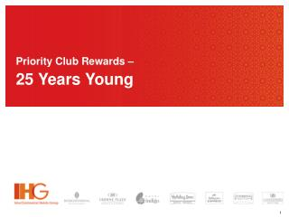 Priority Club Rewards �  25 Years Young