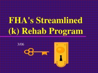 FHAs Streamlined k Rehab Program