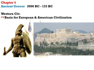Chapter  4 Ancient  Greece    2000 BC - 133 BC Western  Civ.