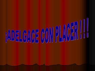 �ADELGACE CON PLACER ! ! !
