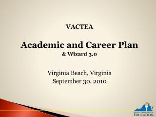 VACTEA Academic and Career Plan & Wizard 3.0  Virginia Beach, Virginia September 30, 2010