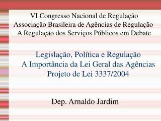 Legislação, Política e Regulação A Importância da Lei Geral das Agências Projeto de Lei 3337/2004
