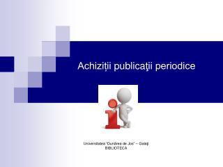Achiziții  publica ţii periodice